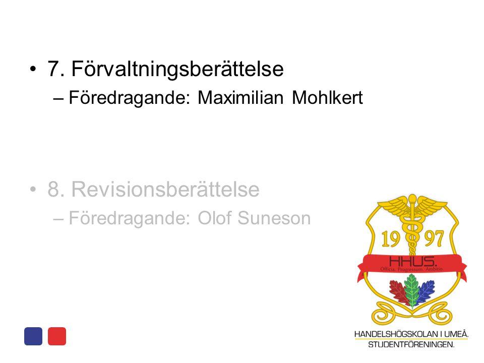 •7. Förvaltningsberättelse –Föredragande: Maximilian Mohlkert •8. Revisionsberättelse –Föredragande: Olof Suneson