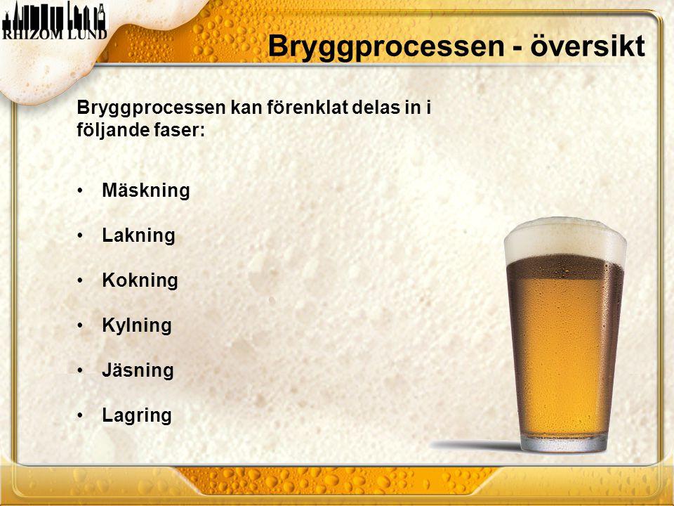Bryggprocessen - översikt Bryggprocessen kan förenklat delas in i följande faser: •Mäskning •Lakning •Kokning •Kylning •Jäsning •Lagring