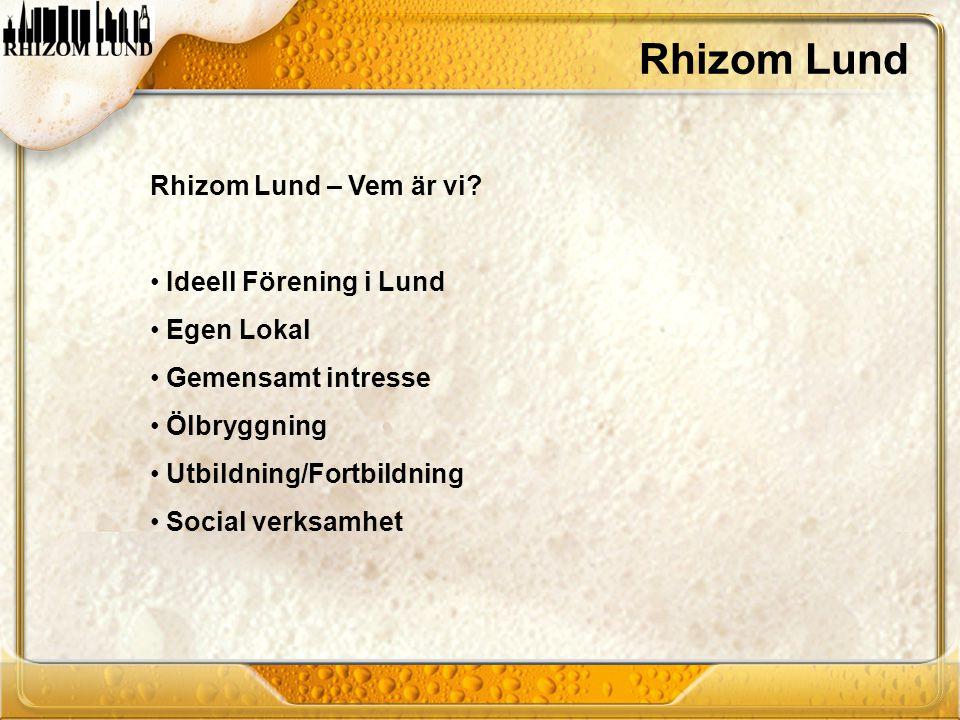 Rhizom Lund – Vem är vi? • Ideell Förening i Lund • Egen Lokal • Gemensamt intresse • Ölbryggning • Utbildning/Fortbildning • Social verksamhet