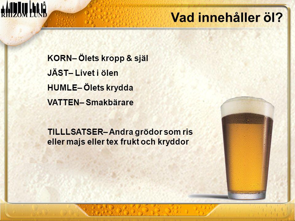 Vad innehåller öl? KORN– Ölets kropp & själ JÄST– Livet i ölen HUMLE– Ölets krydda VATTEN– Smakbärare TILLLSATSER– Andra grödor som ris eller majs ell