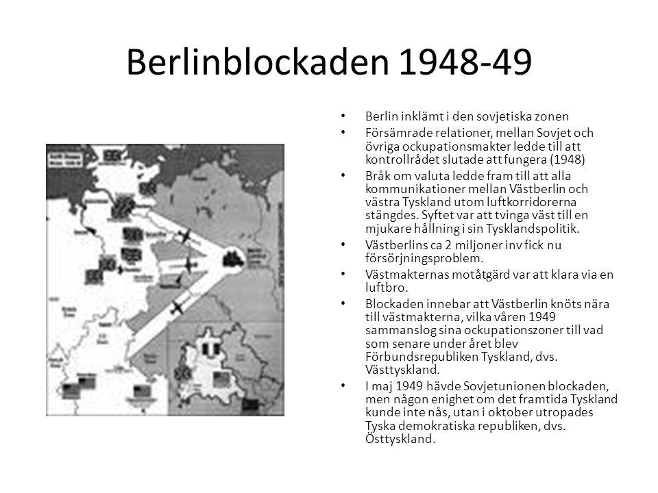 Berlinblockaden 1948-49 • Berlin inklämt i den sovjetiska zonen • Försämrade relationer, mellan Sovjet och övriga ockupationsmakter ledde till att kon