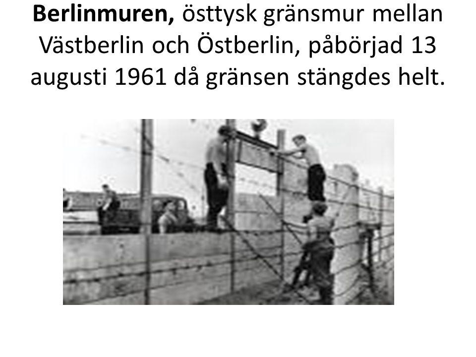 Berlinmuren, östtysk gränsmur mellan Västberlin och Östberlin, påbörjad 13 augusti 1961 då gränsen stängdes helt.