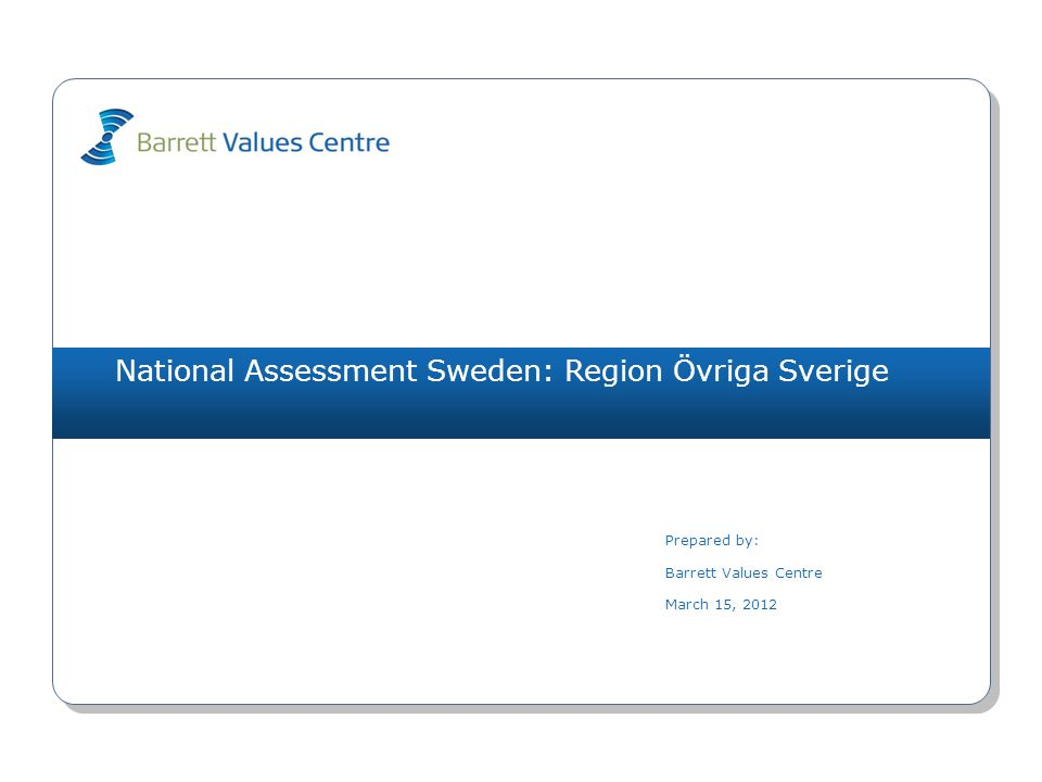 National Assessment Sweden: Region Övriga Sverige Prepared by: Barrett Values Centre March 15, 2012