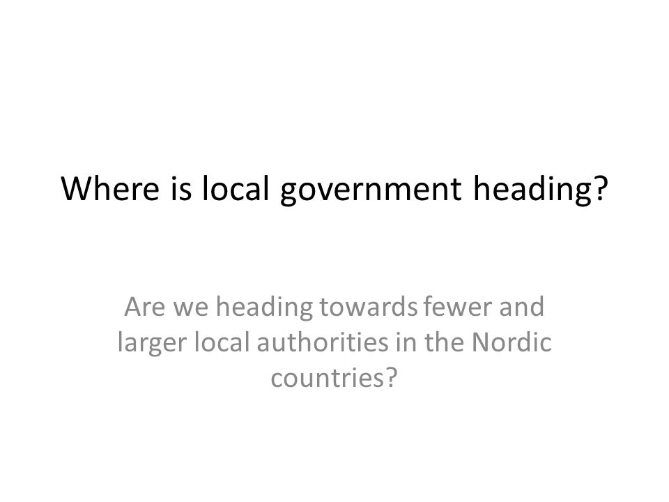 Where is local government heading.