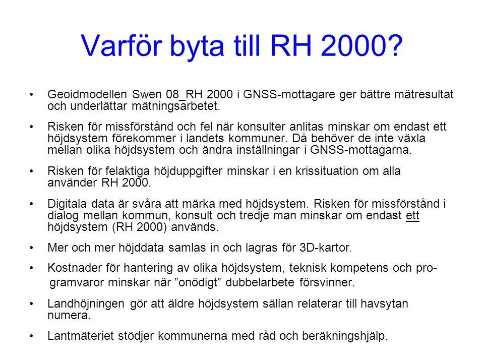 Varför byta till RH 2000? •Geoidmodellen Swen 08_RH 2000 i GNSS-mottagare ger bättre mätresultat och underlättar mätningsarbetet. •Risken för missförs
