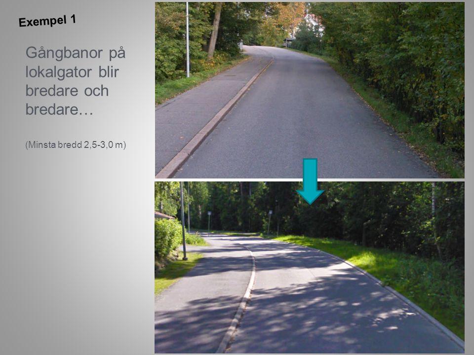 Gångbanor på lokalgator blir bredare och bredare… Exempel 1 (Minsta bredd 2,5-3,0 m)