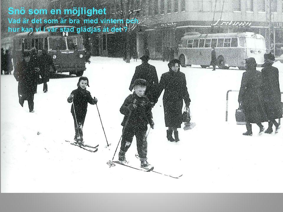 Snö som en möjlighet Vad är det som är bra med vintern och hur kan vi i vår stad glädjas åt det
