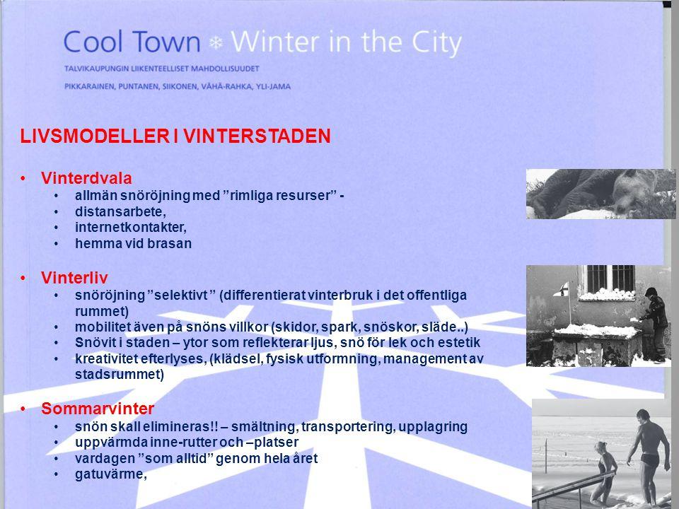 LIVSMODELLER I VINTERSTADEN •Vinterdvala •allmän snöröjning med rimliga resurser - •distansarbete, •internetkontakter, •hemma vid brasan •Vinterliv •snöröjning selektivt (differentierat vinterbruk i det offentliga rummet) •mobilitet även på snöns villkor (skidor, spark, snöskor, släde..) •Snövit i staden – ytor som reflekterar ljus, snö för lek och estetik •kreativitet efterlyses, (klädsel, fysisk utformning, management av stadsrummet) •Sommarvinter •snön skall elimineras!.