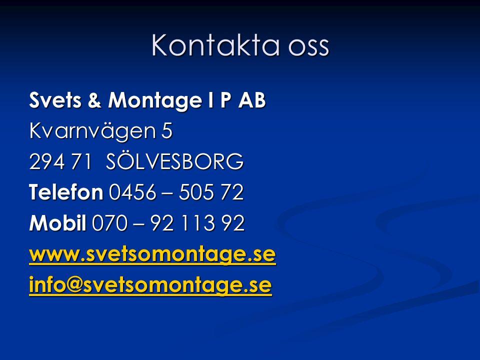Kontakta oss Svets & Montage I P AB Kvarnvägen 5 294 71 SÖLVESBORG Telefon 0456 – 505 72 Mobil 070 – 92 113 92 www.svetsomontage.se info@svetsomontage.se