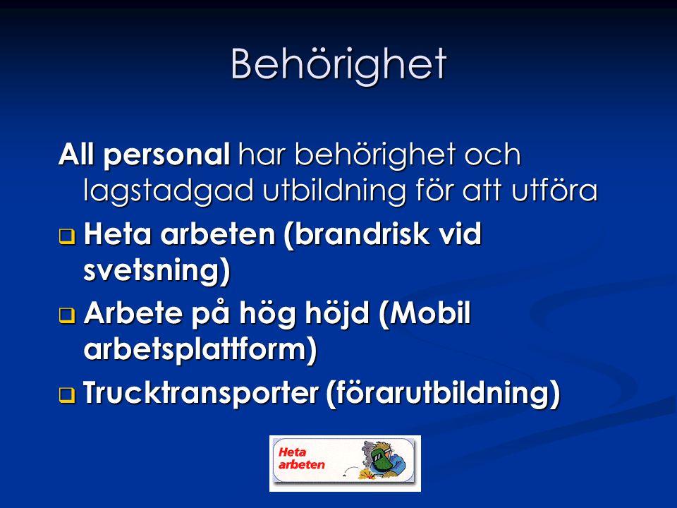 Behörighet All personal har behörighet och lagstadgad utbildning för att utföra  Heta arbeten (brandrisk vid svetsning)  Arbete på hög höjd (Mobil arbetsplattform)  Trucktransporter (förarutbildning)