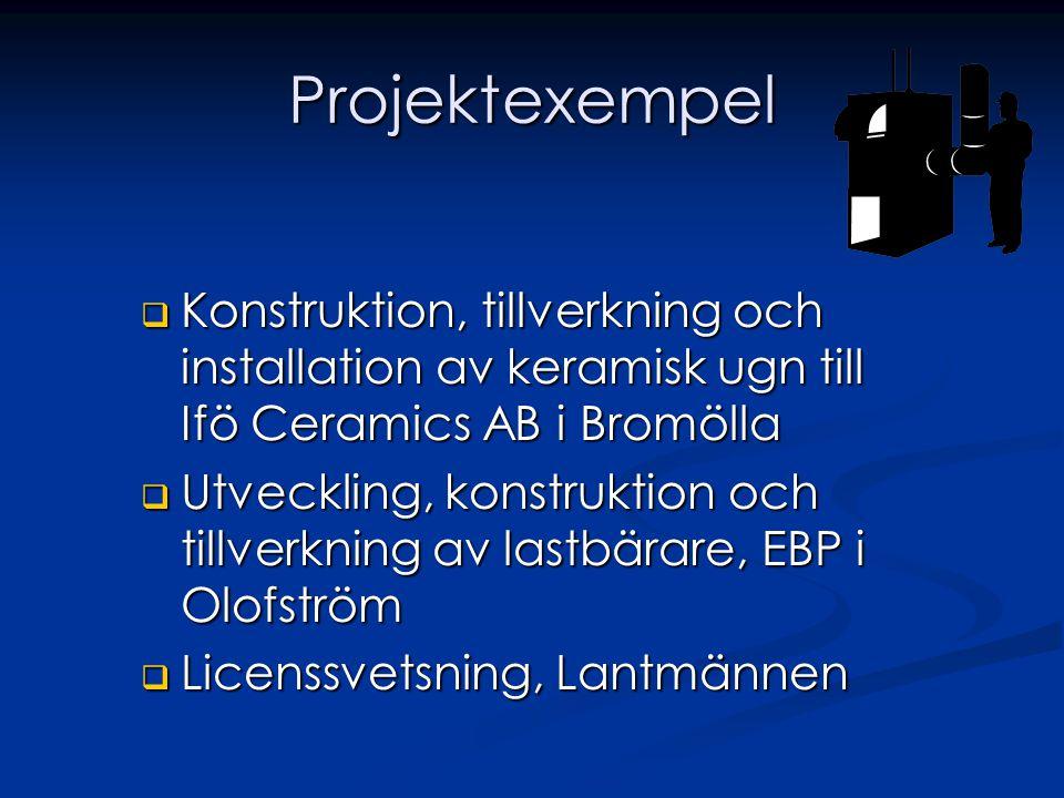 Projektexempel  Konstruktion, tillverkning och installation av keramisk ugn till Ifö Ceramics AB i Bromölla  Utveckling, konstruktion och tillverkning av lastbärare, EBP i Olofström  Licenssvetsning, Lantmännen