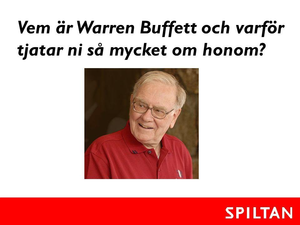 Vem är Warren Buffett och varför tjatar ni så mycket om honom?