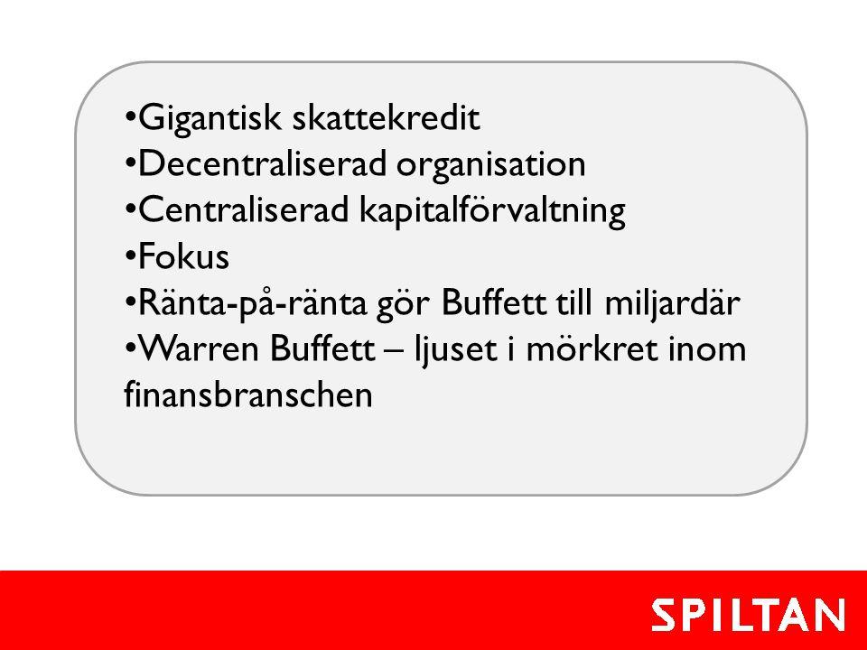 • Gigantisk skattekredit • Decentraliserad organisation • Centraliserad kapitalförvaltning • Fokus • Ränta-på-ränta gör Buffett till miljardär • Warre