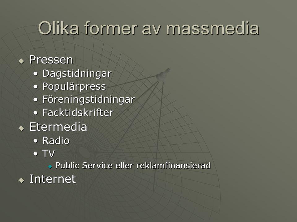 Olika former av massmedia  Pressen •Dagstidningar •Populärpress •Föreningstidningar •Facktidskrifter  Etermedia •Radio •TV  Public Service eller re