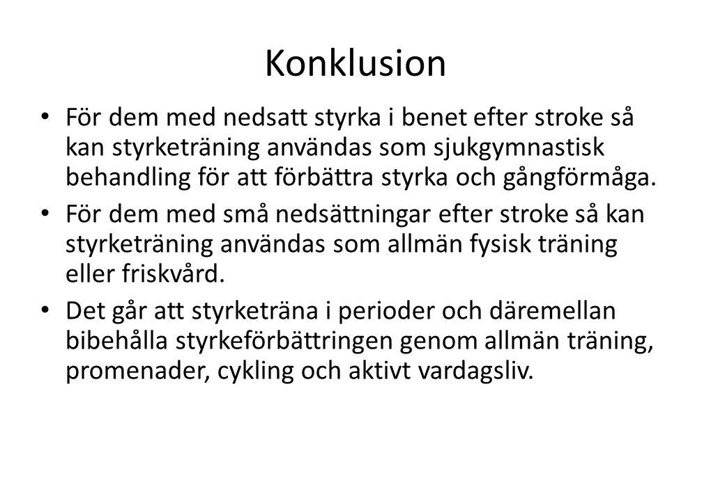 Konklusion • För dem med nedsatt styrka i benet efter stroke så kan styrketräning användas som sjukgymnastisk behandling för att förbättra styrka och