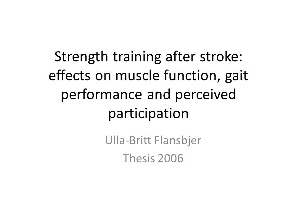 Studie på 50 personer med en kvarvarande svaghet efter stroke • Knämuskelstyrkan i det svaga benet är relaterad till gångförmåga • Gångförmågan är relaterad till upplevd delaktighet