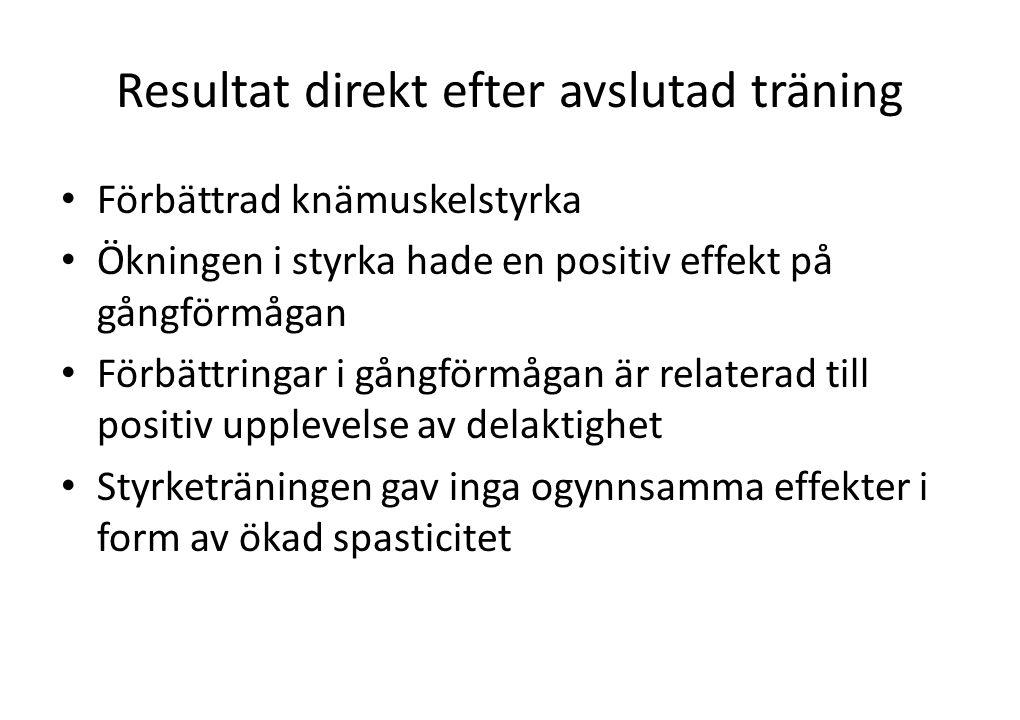 Resultat direkt efter avslutad träning • Förbättrad knämuskelstyrka • Ökningen i styrka hade en positiv effekt på gångförmågan • Förbättringar i gångf