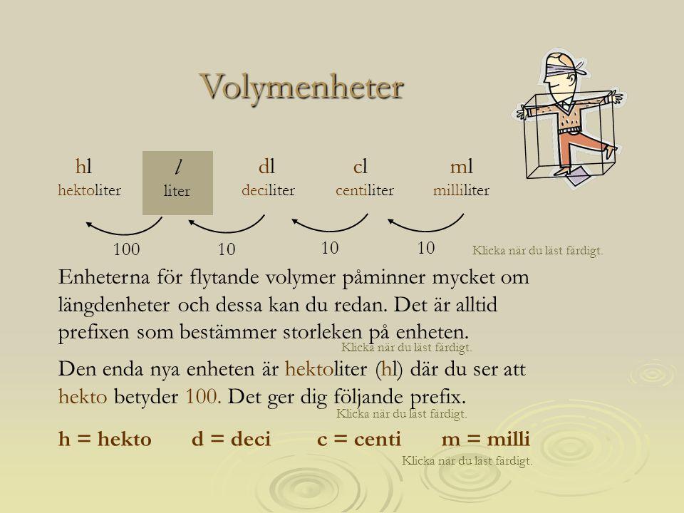 Enheterna för flytande volymer påminner mycket om längdenheter och dessa kan du redan. Det är alltid prefixen som bestämmer storleken på enheten. Klic