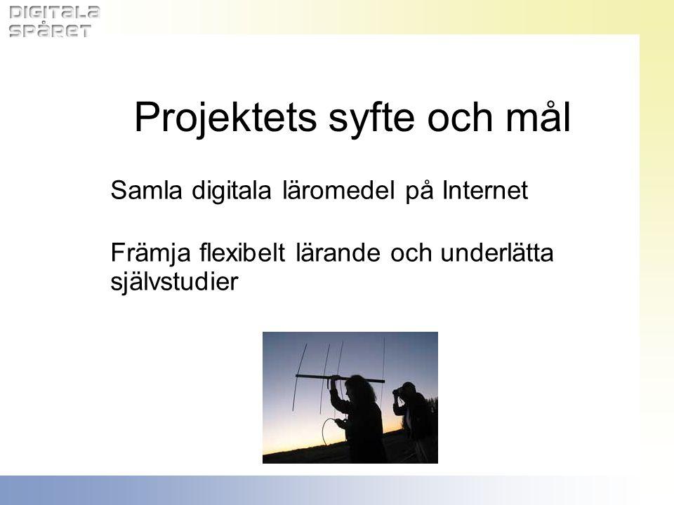 Projektets syfte och mål Samla digitala läromedel på Internet Främja flexibelt lärande och underlätta självstudier