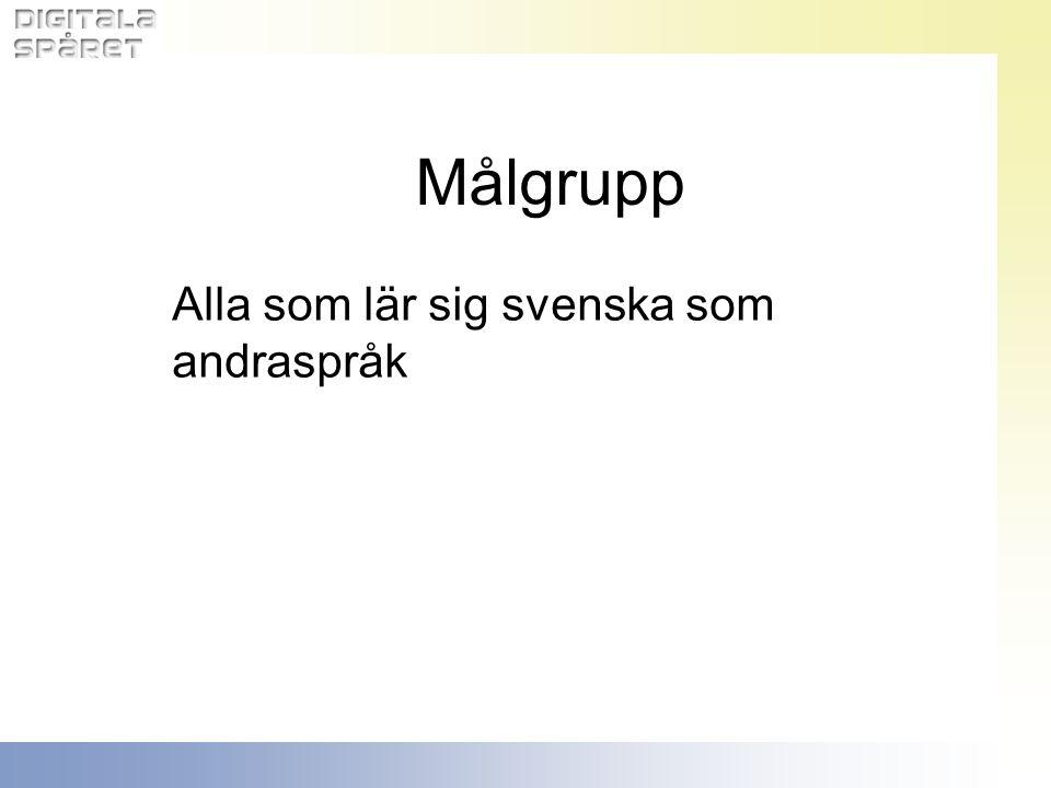 Målgrupp Alla som lär sig svenska som andraspråk