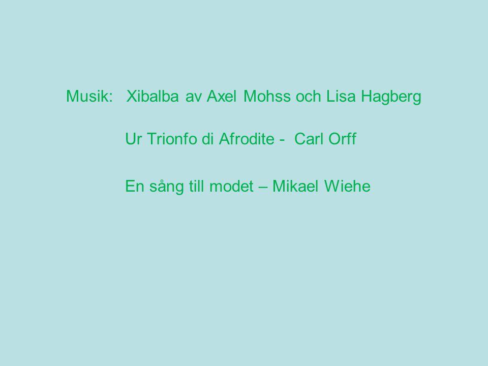 Musik: Xibalba av Axel Mohss och Lisa Hagberg Ur Trionfo di Afrodite - Carl Orff En sång till modet – Mikael Wiehe