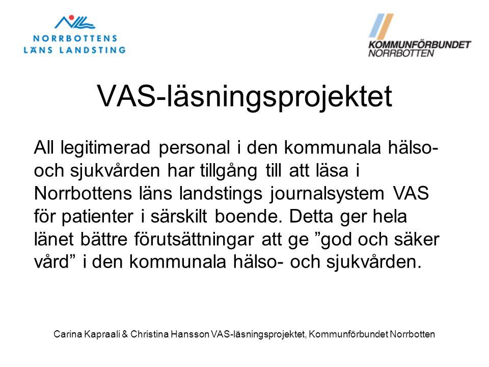 5 Sjukhus, 33 Vårdcentraler + privata vårdgivare 250 000 innevånare 14 Kommuner och 1 Landsting Carina Kapraali & Christina Hansson, VAS-läsningsprojektet, Kommunförbundet Norrbotten