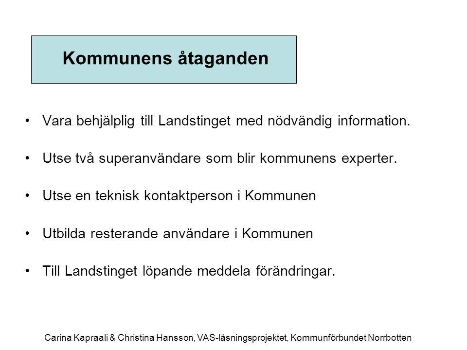 Kommunens åtaganden •Vara behjälplig till Landstinget med nödvändig information. •Utse två superanvändare som blir kommunens experter. •Utse en teknis