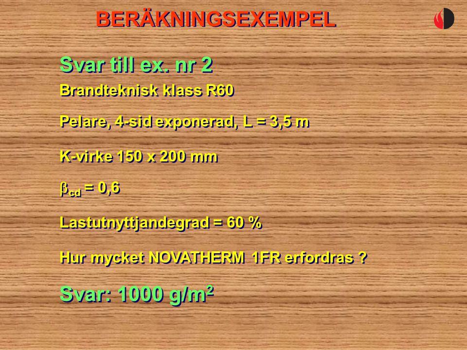 BERÄKNINGSEXEMPEL Pelare, 4-sid exponerad, L = 3,5 m Svar till ex.