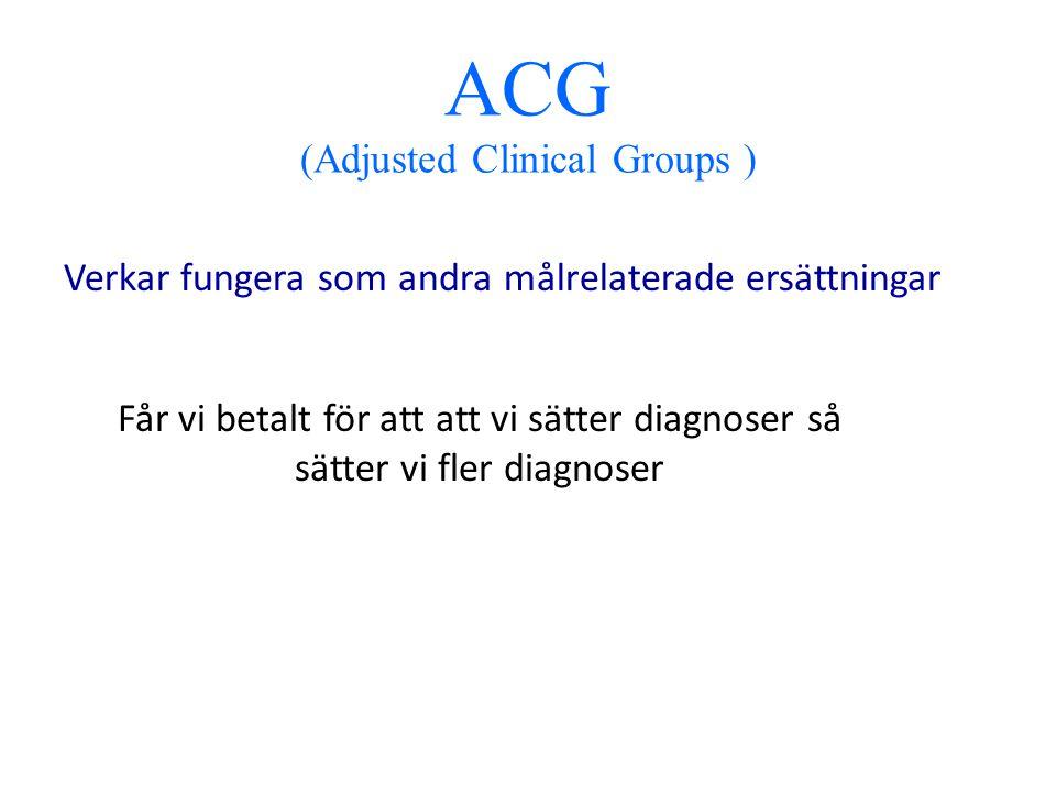 Verkar fungera som andra målrelaterade ersättningar ACG (Adjusted Clinical Groups ) Får vi betalt för att att vi sätter diagnoser så sätter vi fler diagnoser