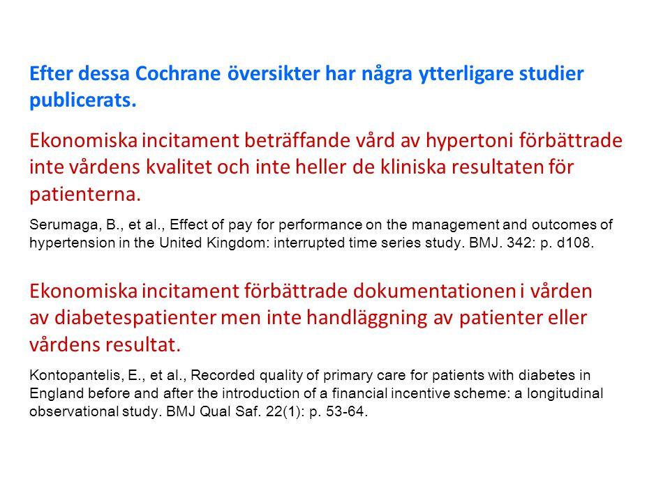 Efter dessa Cochrane översikter har några ytterligare studier publicerats.