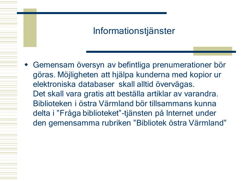 Informationstjänster  Gemensam översyn av befintliga prenumerationer bör göras. Möjligheten att hjälpa kunderna med kopior ur elektroniska databaser