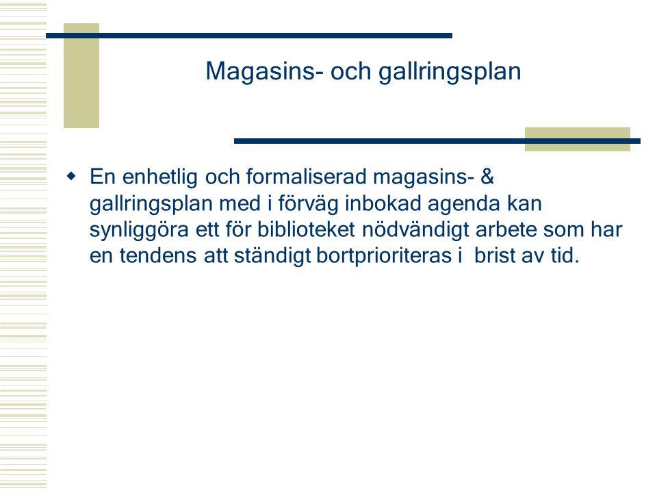 Magasins- och gallringsplan  En enhetlig och formaliserad magasins- & gallringsplan med i förväg inbokad agenda kan synliggöra ett för biblioteket nö