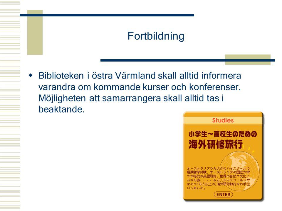 Fortbildning  Biblioteken i östra Värmland skall alltid informera varandra om kommande kurser och konferenser. Möjligheten att samarrangera skall all