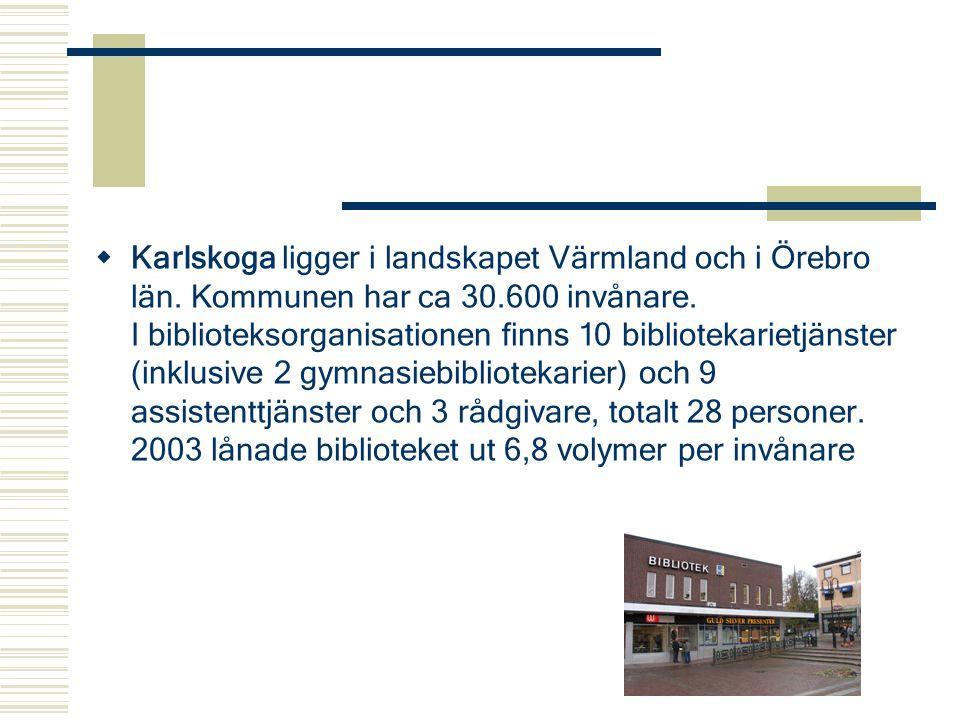  Karlskoga ligger i landskapet Värmland och i Örebro län. Kommunen har ca 30.600 invånare. I biblioteksorganisationen finns 10 bibliotekarietjänster