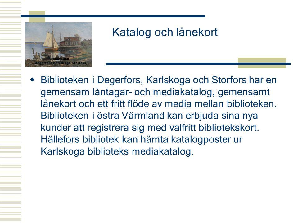 Katalog och lånekort  Biblioteken i Degerfors, Karlskoga och Storfors har en gemensam låntagar- och mediakatalog, gemensamt lånekort och ett fritt fl