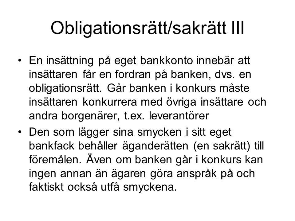 Obligationsrätt/sakrätt III •En insättning på eget bankkonto innebär att insättaren får en fordran på banken, dvs. en obligationsrätt. Går banken i ko