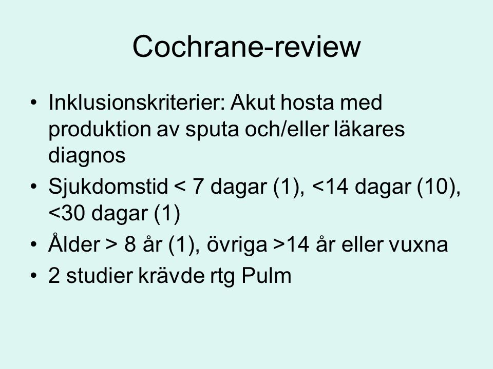 Interventioner •Hosta: Educational outreach (Coenen S, 2002) •Akut bronkit: Delayed prescription (55% hämtade inte ut recept) (Dowell J, 2001) •Akut bronkit: Delayed prescription + Patientbroschyr ( -25% receptuttag) (McFarlane J, 2002)