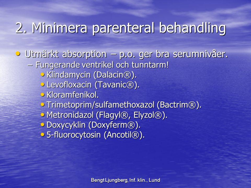 Bengt Ljungberg, Inf.klin., Lund 2. Minimera parenteral behandling • Utmärkt absorption – p.o.