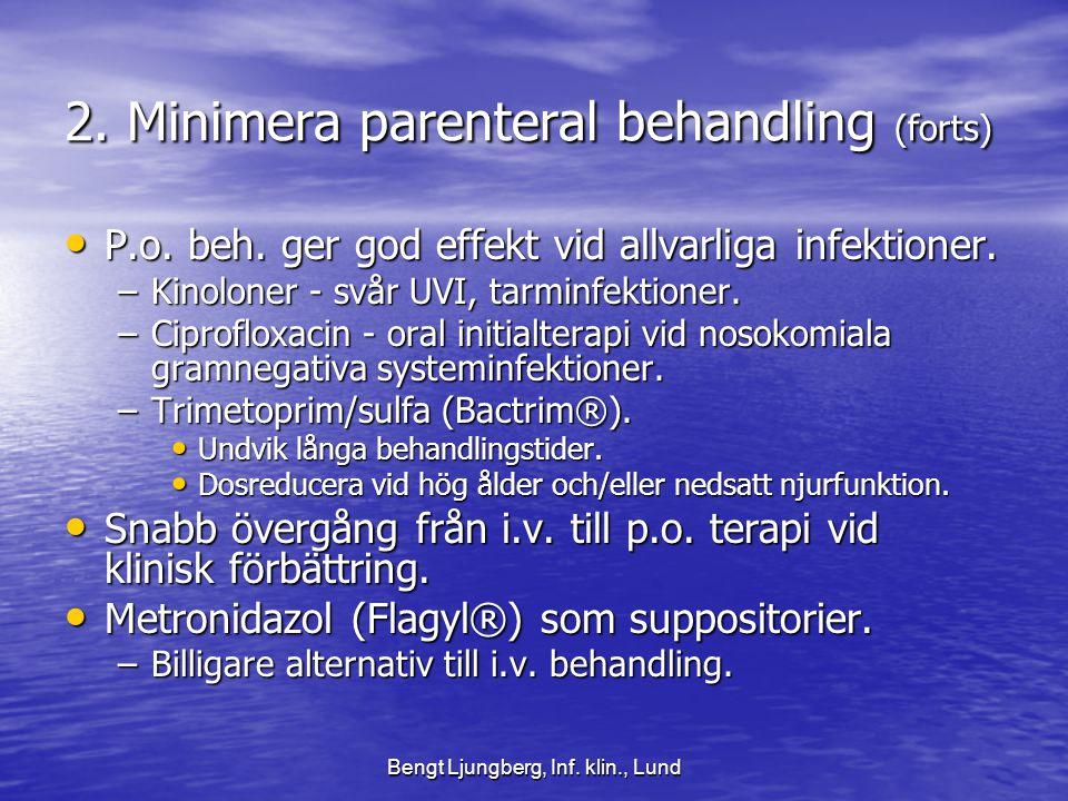 Bengt Ljungberg, Inf.klin., Lund 2. Minimera parenteral behandling (forts) • P.o.