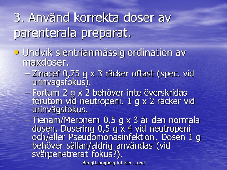 Bengt Ljungberg, Inf.klin., Lund 3. Använd korrekta doser av parenterala preparat.