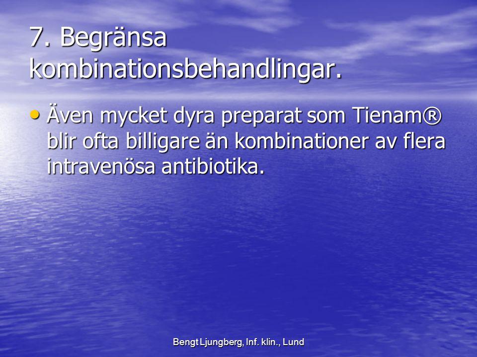 Bengt Ljungberg, Inf.klin., Lund 7. Begränsa kombinationsbehandlingar.