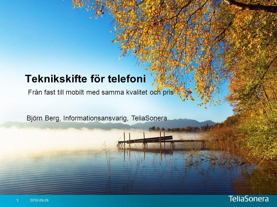 2010-09-291 Teknikskifte för telefoni Från fast till mobilt med samma kvalitet och pris Björn Berg, Informationsansvarig, TeliaSonera