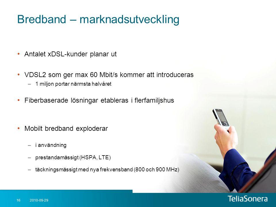 2010-09-2916 Bredband – marknadsutveckling • Antalet xDSL-kunder planar ut • VDSL2 som ger max 60 Mbit/s kommer att introduceras –1 miljon portar närm