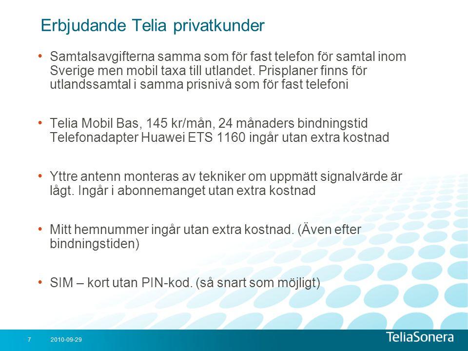2010-09-297 Erbjudande Telia privatkunder • Samtalsavgifterna samma som för fast telefon för samtal inom Sverige men mobil taxa till utlandet. Prispla