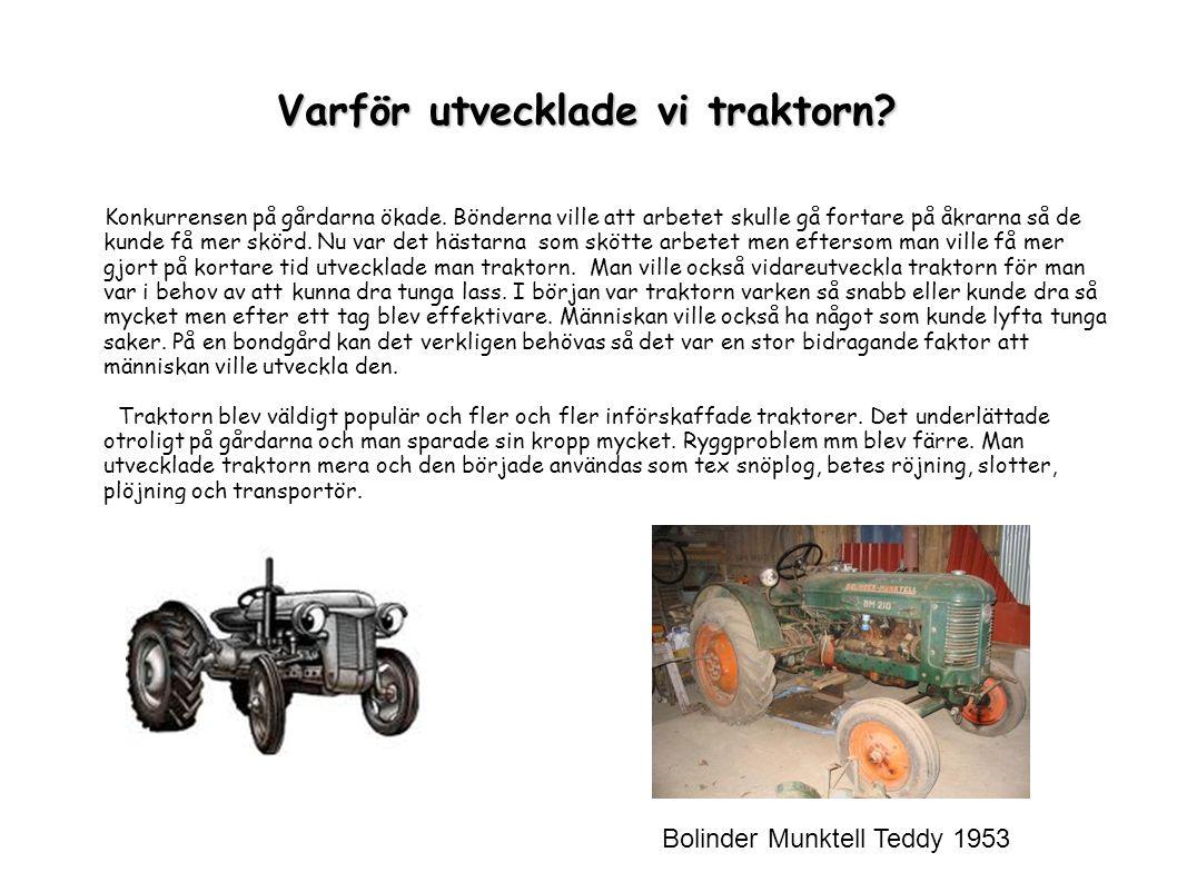 Varför utvecklade vi traktorn.Konkurrensen på gårdarna ökade.
