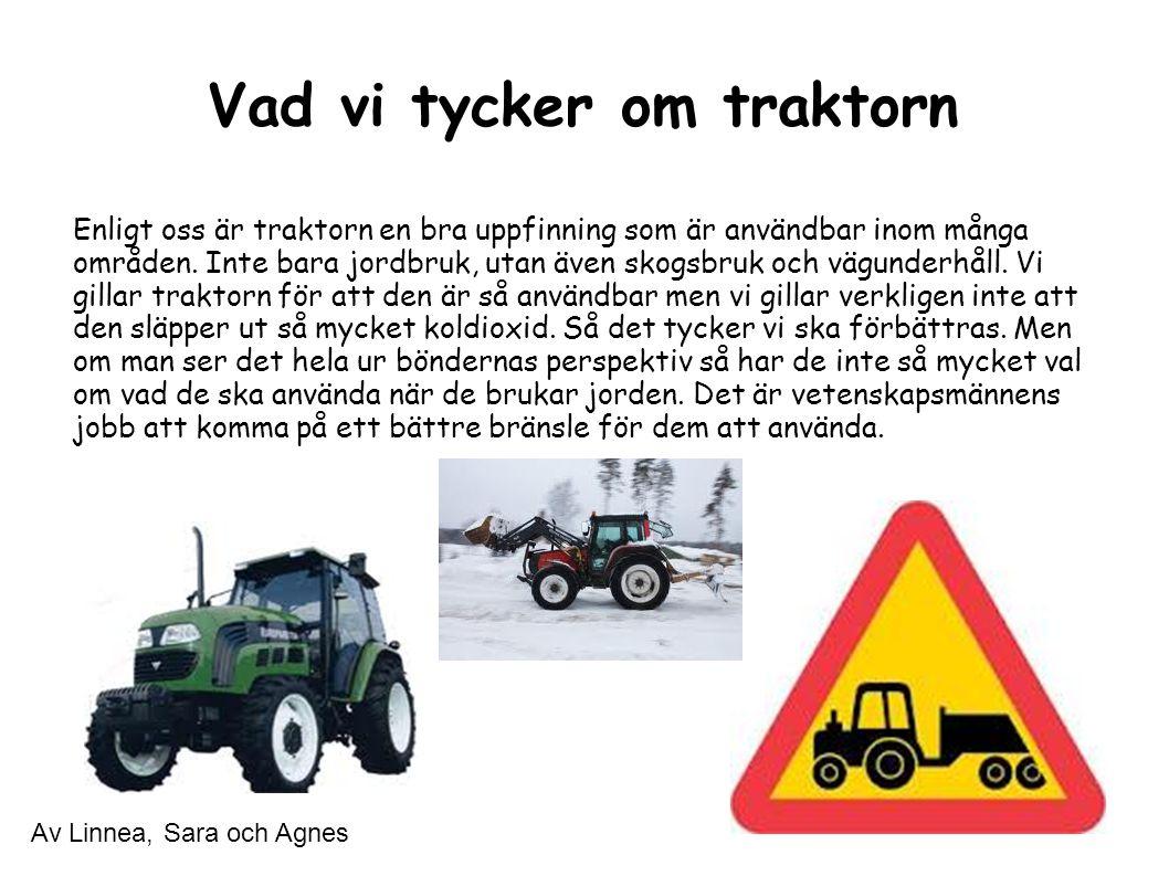 Vad vi tycker om traktorn Enligt oss är traktorn en bra uppfinning som är användbar inom många områden.
