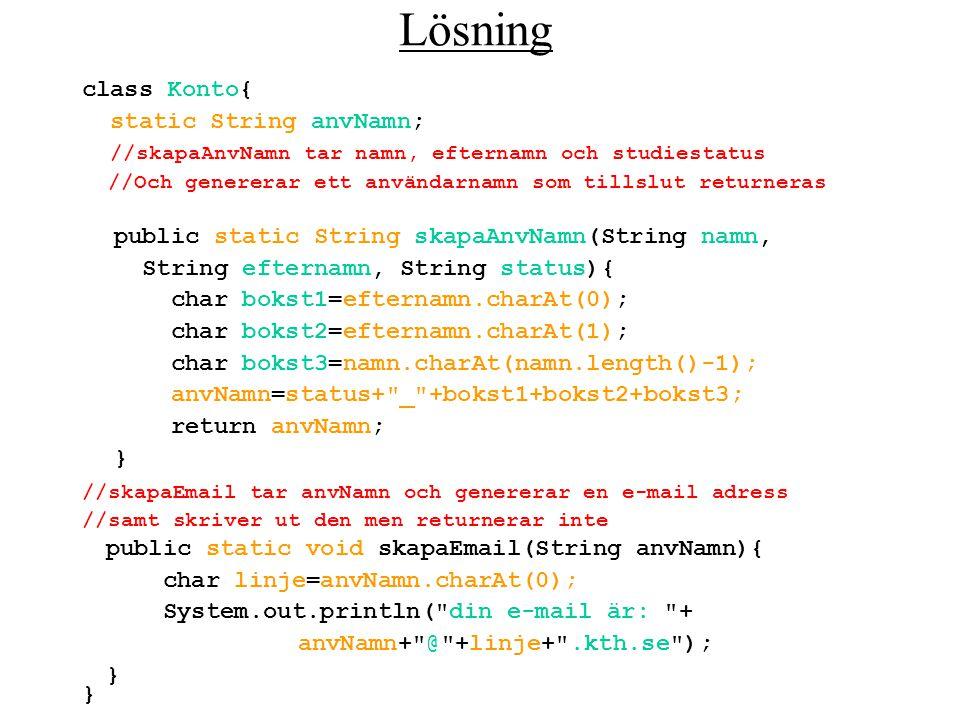 Lösning class Konto{ static String anvNamn; //skapaAnvNamn tar namn, efternamn och studiestatus //Och genererar ett användarnamn som tillslut returner