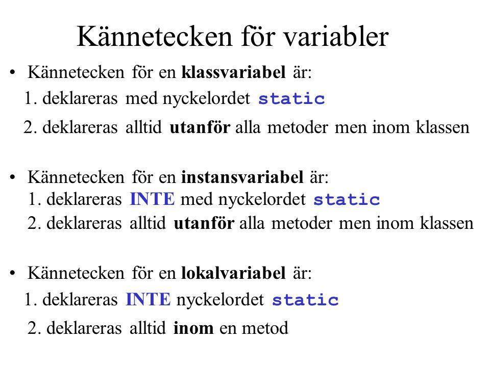 Kännetecken för variabler •Kännetecken för en klassvariabel är: 1. deklareras med nyckelordet static 2. deklareras alltid utanför alla metoder men ino