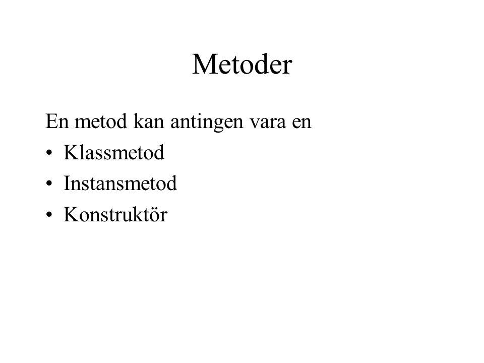 Metoder En metod kan antingen vara en •Klassmetod •Instansmetod •Konstruktör