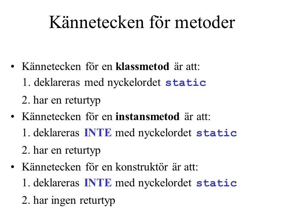 Kännetecken för metoder •Kännetecken för en klassmetod är att: 1. deklareras med nyckelordet static 2. har en returtyp •Kännetecken för en instansmeto